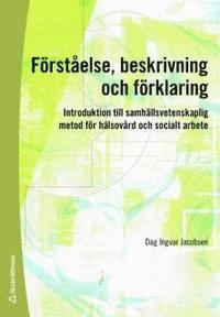 Förståelse, beskrivning och förklaring : introduktion till samhällsvetenskaplig metod för hälsovård och socialt arbete
