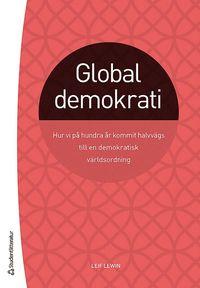 Global demokrati : hur vi på hundra år kommit halvvägs till en demokratisk världsordning pdf epub