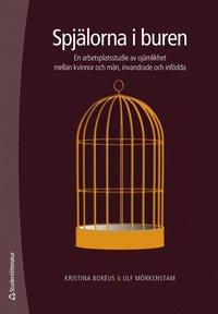 ladda ner online Spjälorna i buren : en arbetsplatsstudie av ojämlikhet mellan kvinnor och män, invandrade och infödd pdf, epub