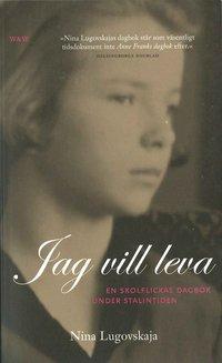 Omslagsbild: ISBN 9789146215028, Jag vill leva : en skolflickas dagbok under Stalintiden
