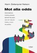 Mot alla odds :regnbågsföräldrars berättelser om att bilda familj och få barn / Karin Zetterqvist Nelson