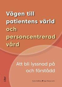 Vägen till patientens värld och personcentrerad vård : att bli lyssnad på och förstådd pdf, epub