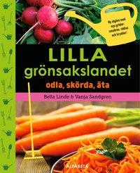 Bokomslag: Lilla grönsakslandet odla, skörda, äta