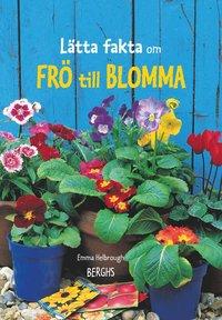 Bokomslag: Lätta fakta om frö till blomma