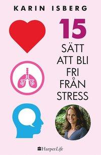 15 sätt att bli fri från stress (inbunden)