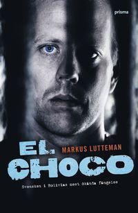 Omslagsbild: ISBN 9789151848235, El Choco : svensken i Bolivias mest ökända fängelse