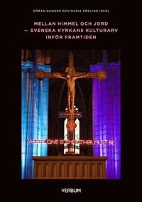 Mellan himmel och jord : Svenska kyrkans kulturarv (häftad)