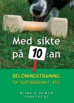 Omslagsbild: ISBN 9789163187247, Med sikte på 10:an - belöningsträning för lydnadsklass I-elit