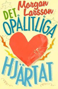 Bokomslag Det opålitliga hjärtat av Morgan Larsson