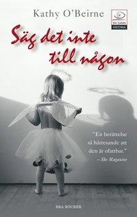 Omslagsbild: ISBN 9789170022807, Säg det inte till någon : ett barndomshelvete i Magdalenatvätterierna