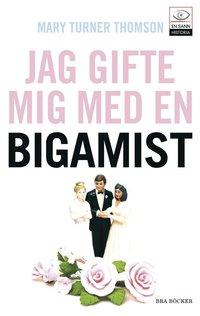 Omslagsbild: ISBN 9789170026751, Jag gifte mig med en bigamist