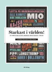Starkast i världen! : att arbeta med Astrid Lindgrens författarskap i skolan pdf, epub ebook