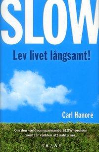 Omslagsbild: ISBN 9789170280535, Slow : lev livet långsamt