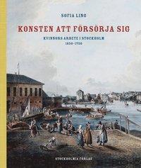 uppkopplad Konsten att försörja sig : kvinnors arbete i Stockholm 1650-1750 pdf epub