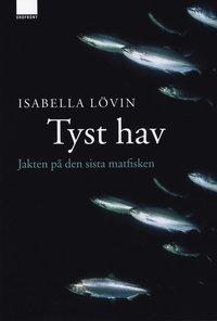 Omslagsbild: ISBN 9789170372780, Tyst hav : jakten på den sista matfisken