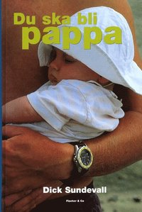 Omslagsbild: ISBN 9789170549373, Du Ska Bli Pappa