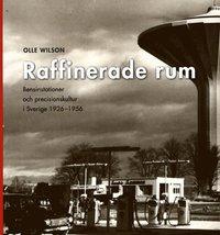 Raffinerade rum : bensinstationer och precisionskultur i Sverige 1926-1956 pdf, epub ebook