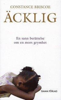 Omslagsbild: ISBN 9789171308771, Äcklig : en sann berättelse om en mors grymhet