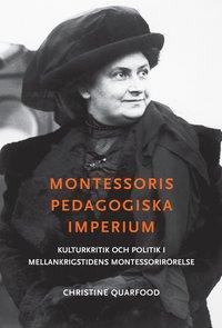 Montessoris pedagogiska imperium : kulturkritik och politik i mellankrigstidens Montessorirörelse pdf