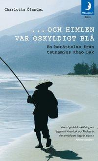 Omslagsbild: ISBN 9789172320628, ...och himlen var oskyldigt blå : en berättelse från tsunamins Khao Lak
