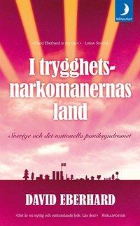 Omslagsbild: ISBN 9789172320826, I trygghetsnarkomanernas land : Sverige och det nationella paniksyndromet
