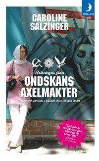 ISBN 9789172320987, Hälsningar från ondskans axelmakter : vardag och vansinne i världens mest stängda länder