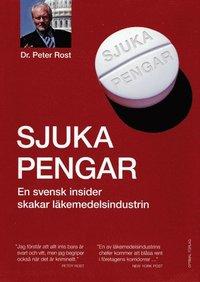 Sjuka pengar - En svensk insider skakar läkemedelsindustrin (inbunden)
