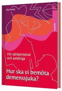 Hur ska vi bemöta demenssjuka? : en handbok för vårdpersonal och anhöriga pdf ebook