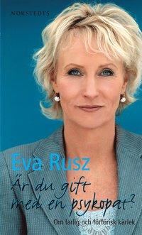 Omslagsbild: ISBN 9789172637825, Är du gift med en psykopat? : om farlig och förförisk kärlek