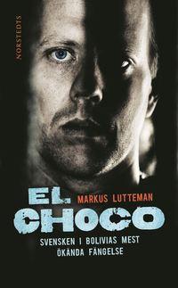 Omslagsbild: ISBN 9789172638785, El Choco : svensken i Bolivias mest ökända fängelse