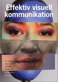 Omslagsbild: ISBN 9789173310703, Effektiv visuell kommunikation : om nyheter, reklam och profilering i vår visuella kultur