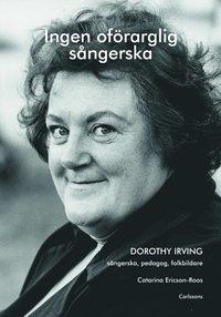 Ingen oförarglig sångerska : Dorothy Irving. Sångerska, pedagog, folkbildare pdf epub