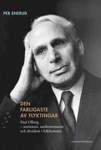 Den farligaste av flyktingar : Paul Olberg - antinazist, antikommunist och dissident i folkhemmet pdf ebook