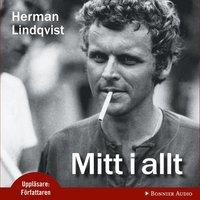 läsa Mitt i allt : historien om Herman Lindqvist om han får berätta den själv epub, pdf
