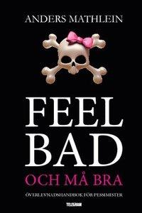 ladda ner Feel bad och må bra : överlevnadshandbok för pessimister pdf, epub