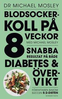 Blodsockerkoll på 8 veckor med Michael Mosley : snabba resultat på både diabetes och övervikt pdf, epub