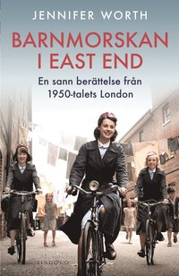 Barnmorskan i East End - en sann ber�ttelse fr�n 1950-talets London (e-bok)