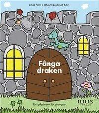 Fånga draken : ett riddaräventyr för de yngsta (inbunden)