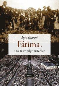 Fátima : 100 år av pilgrimsfärder (häftad)