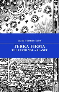 Terra Firma : The Earth Not a Planet (e-bok)