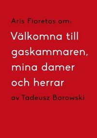 ladda ner Om Välkomna till gaskammaren, mina damer och herrar av Tadeusz Borowski pdf epub