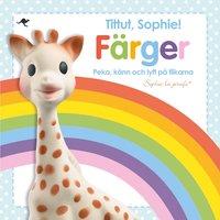uppkopplad Tittut, Sophie! Färger - peka, känn och lyft på flikarna pdf ebook
