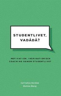 Studentlivet, vadådå?  : Motivation, inspiration och coaching genom studentlivet. epub pdf