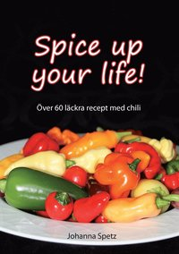 Spice Up Your Life: Över 60 läckra recept med chili pdf, epub ebook