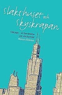 Slakthuset och skyskrapan  : Chicago en berättelse om vår framtid pdf ebook