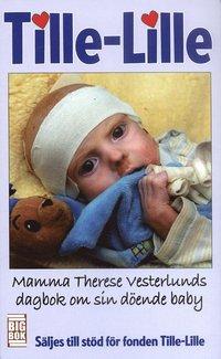 Omslagsbild: ISBN 9789185499090, Tille-Lille : mamma Therese Vestlunds dagbok om sin döende baby