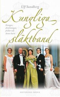 Kungliga släktband : kungar, drottningar, frillor och deras barn (pocket)