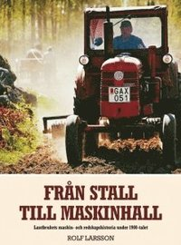 Från stall till maskinhall : lantbrukets maskin- och redskapshistoria under 1900-talet epub, pdf