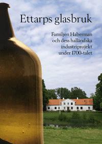 Ettarps glasbruk - Familjen Haberman och dess halländska industriprojekt under 1700-talet pdf, epub ebook