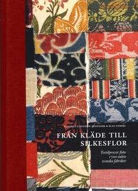 Från kläde till silkesflor : textilprover från 1700-talets svenska fabriker (inbunden)